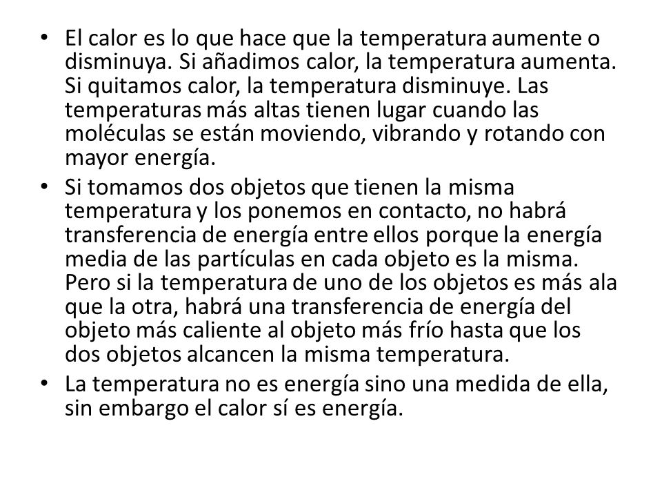 El calor es lo que hace que la temperatura aumente o disminuya