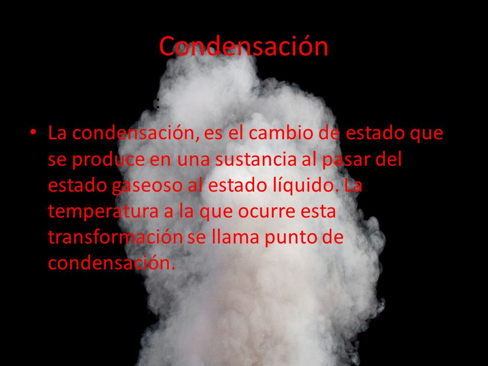 Condensación Condensación: