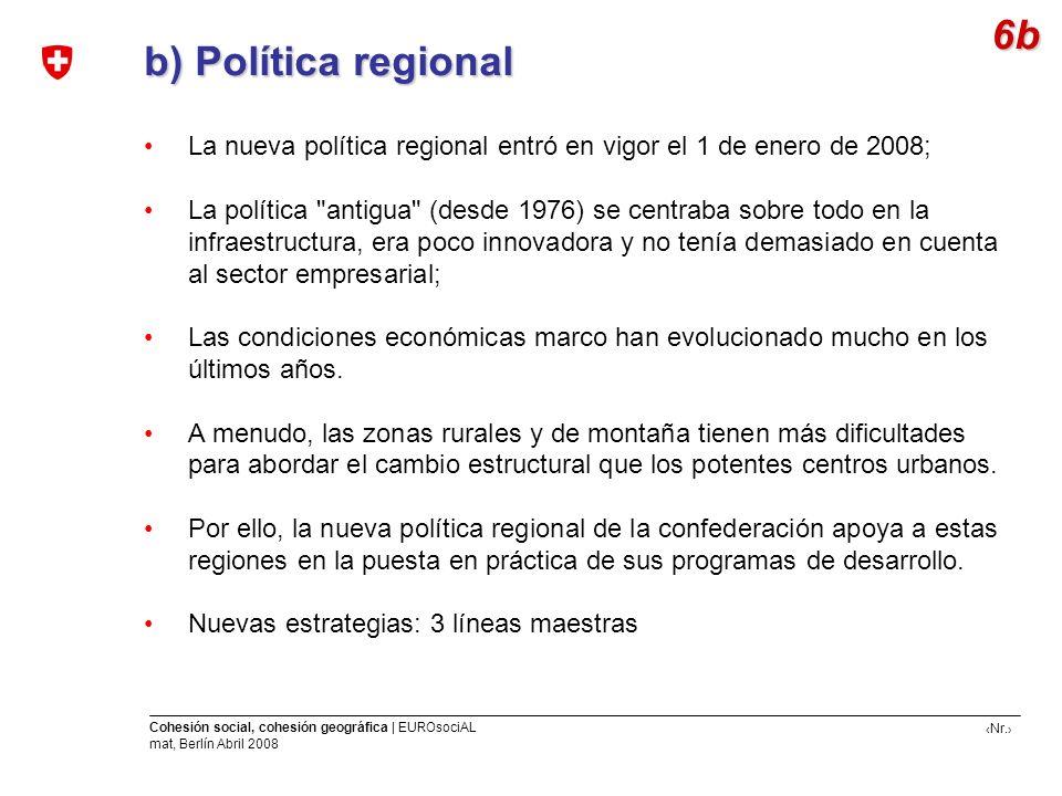 6b b) Política regional. La nueva política regional entró en vigor el 1 de enero de 2008;