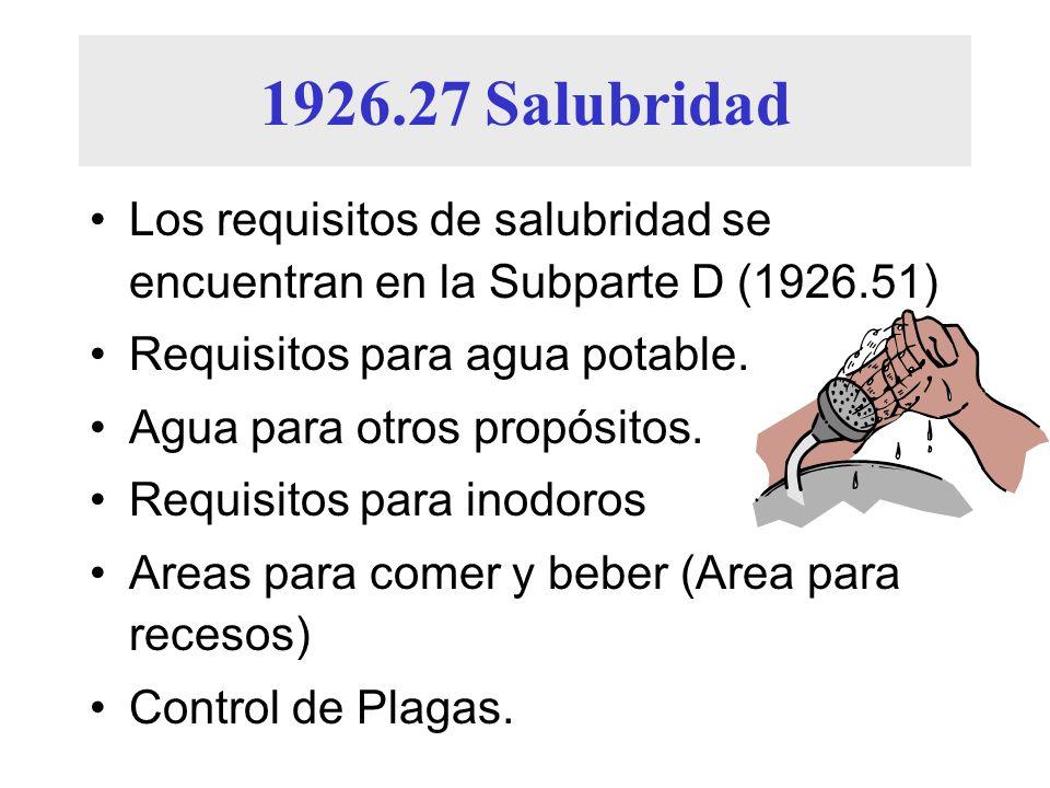 1926.27 Salubridad Los requisitos de salubridad se encuentran en la Subparte D (1926.51) Requisitos para agua potable.