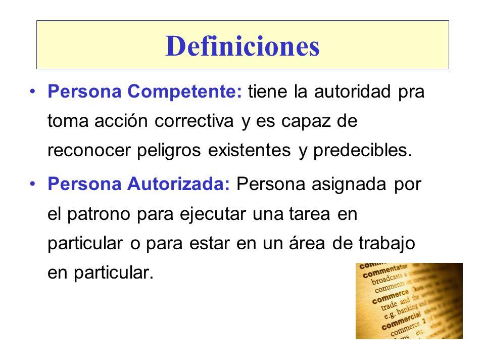 Definiciones Persona Competente: tiene la autoridad pra toma acción correctiva y es capaz de reconocer peligros existentes y predecibles.