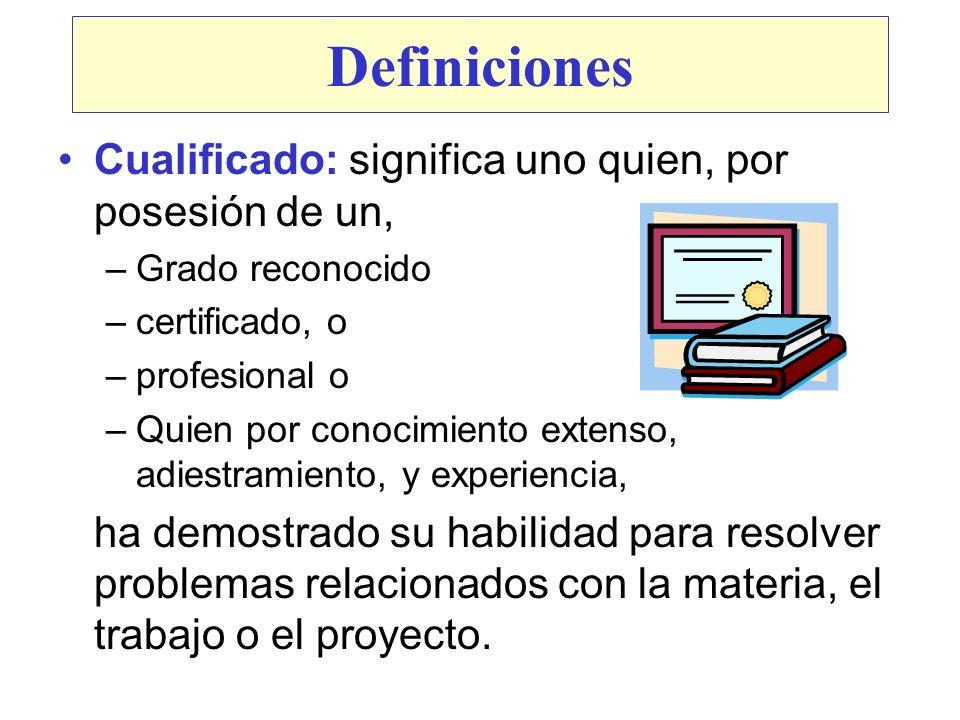 Definiciones Cualificado: significa uno quien, por posesión de un,