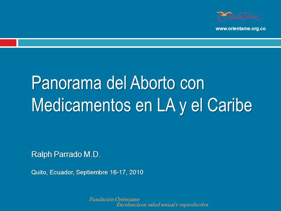 www.orientame.org.coPanorama del Aborto con Medicamentos en LA y el Caribe Ralph Parrado M.D. Quito, Ecuador, Septiembre 16-17, 2010.