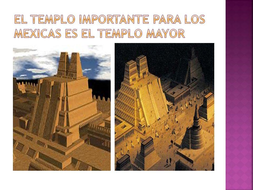 El templo importante para los mexicas es el templo mayor