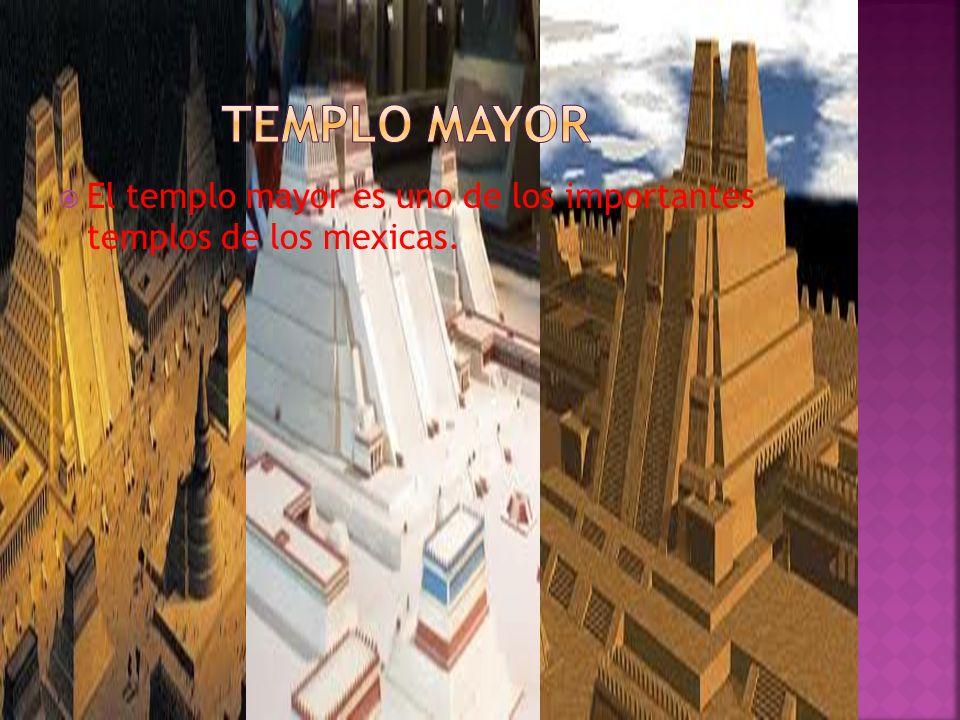 Templo mayor El templo mayor es uno de los importantes templos de los mexicas.
