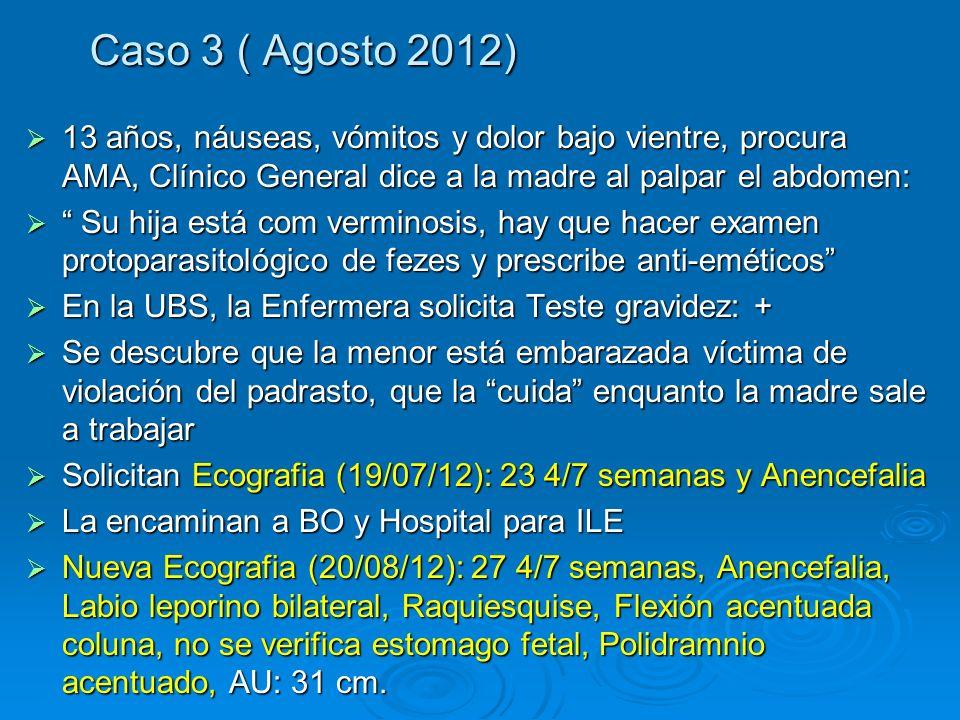 Caso 3 ( Agosto 2012) 13 años, náuseas, vómitos y dolor bajo vientre, procura AMA, Clínico General dice a la madre al palpar el abdomen: