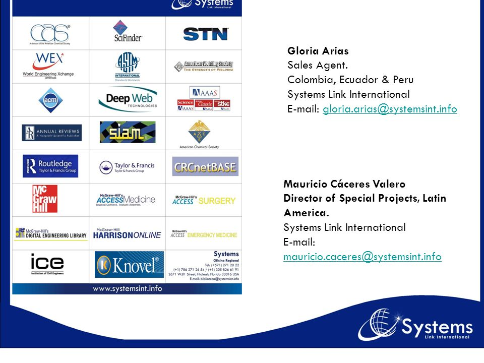 Gloria Arias Sales Agent. Colombia, Ecuador & Peru. Systems Link International. E-mail: gloria.arias@systemsint.info.