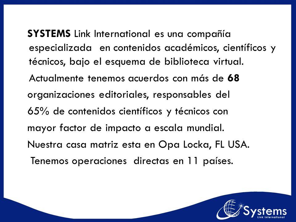 SYSTEMS Link International es una compañía especializada en contenidos académicos, científicos y técnicos, bajo el esquema de biblioteca virtual.
