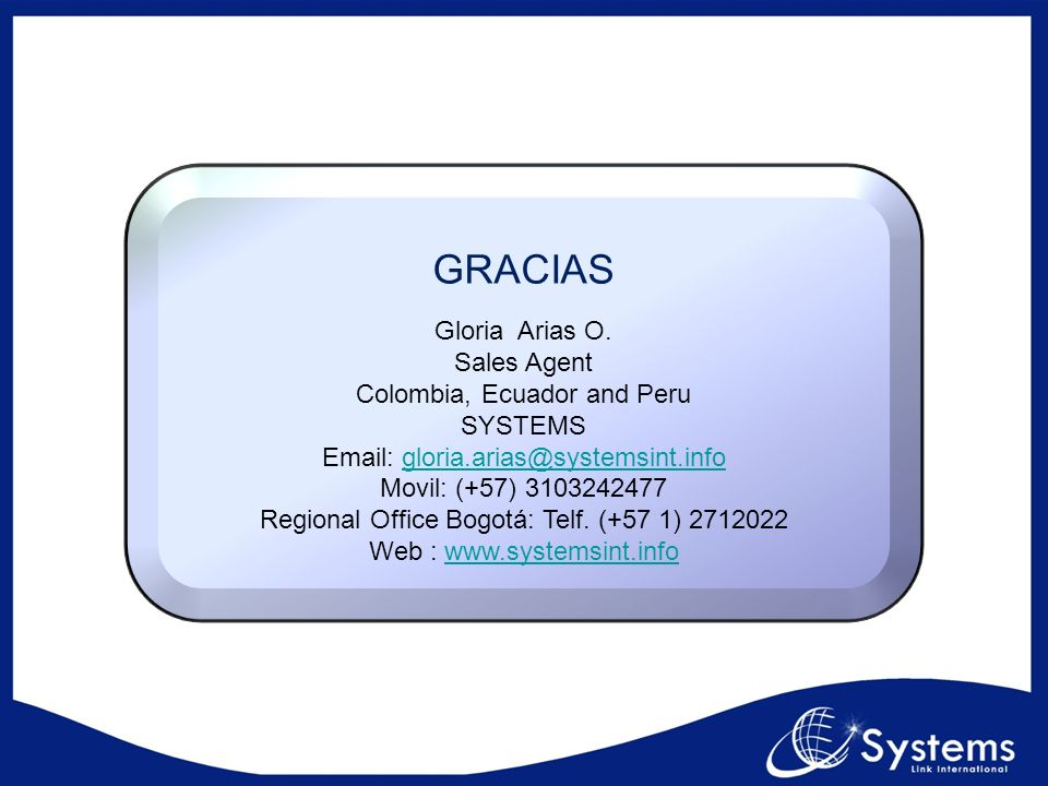 GRACIAS Gloria Arias O. Sales Agent Colombia, Ecuador and Peru SYSTEMS