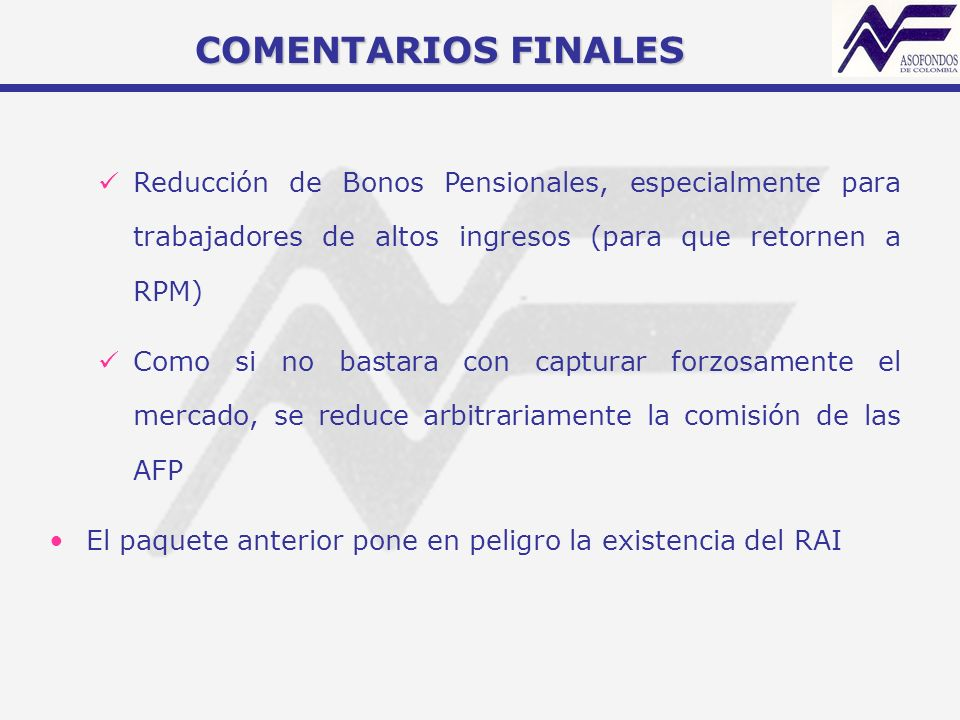COMENTARIOS FINALESReducción de Bonos Pensionales, especialmente para trabajadores de altos ingresos (para que retornen a RPM)