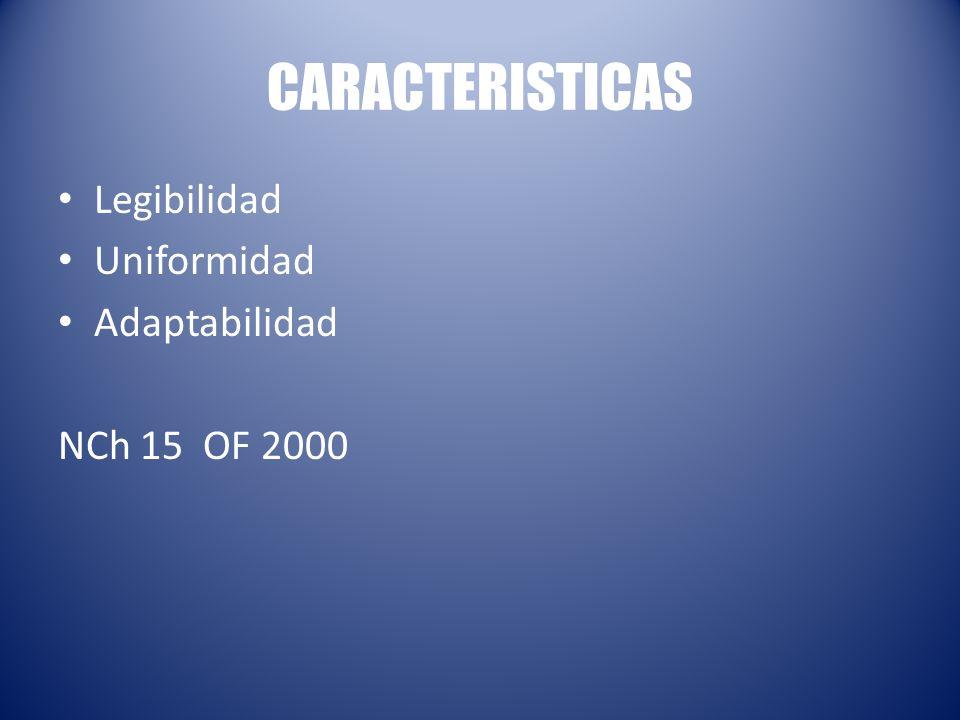 CARACTERISTICAS Legibilidad Uniformidad Adaptabilidad NCh 15 OF 2000