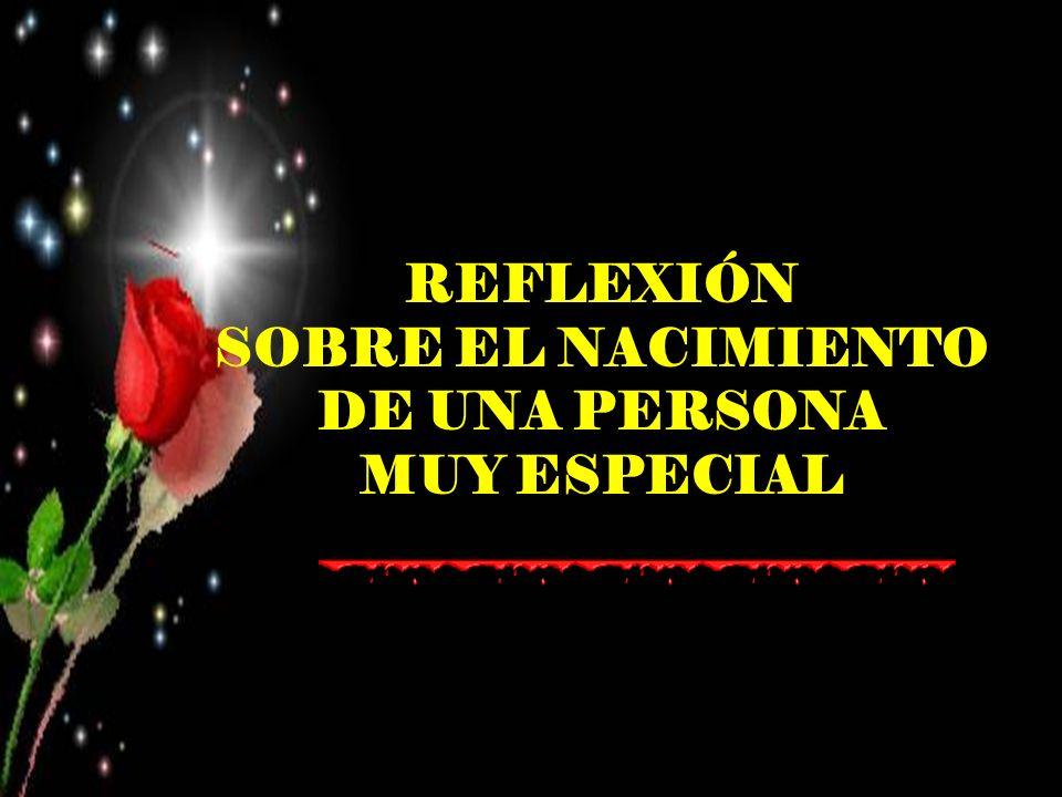 REFLEXIÓN SOBRE EL NACIMIENTO DE UNA PERSONA MUY ESPECIAL