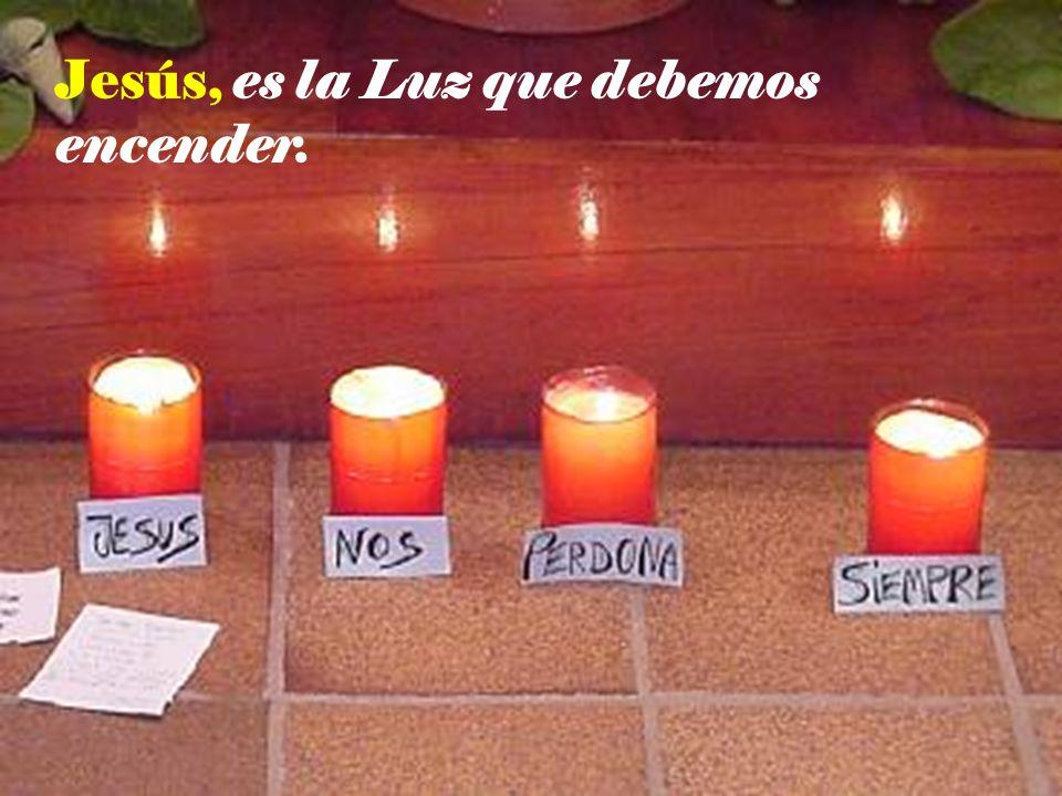 Jesús, es la Luz que debemos encender.