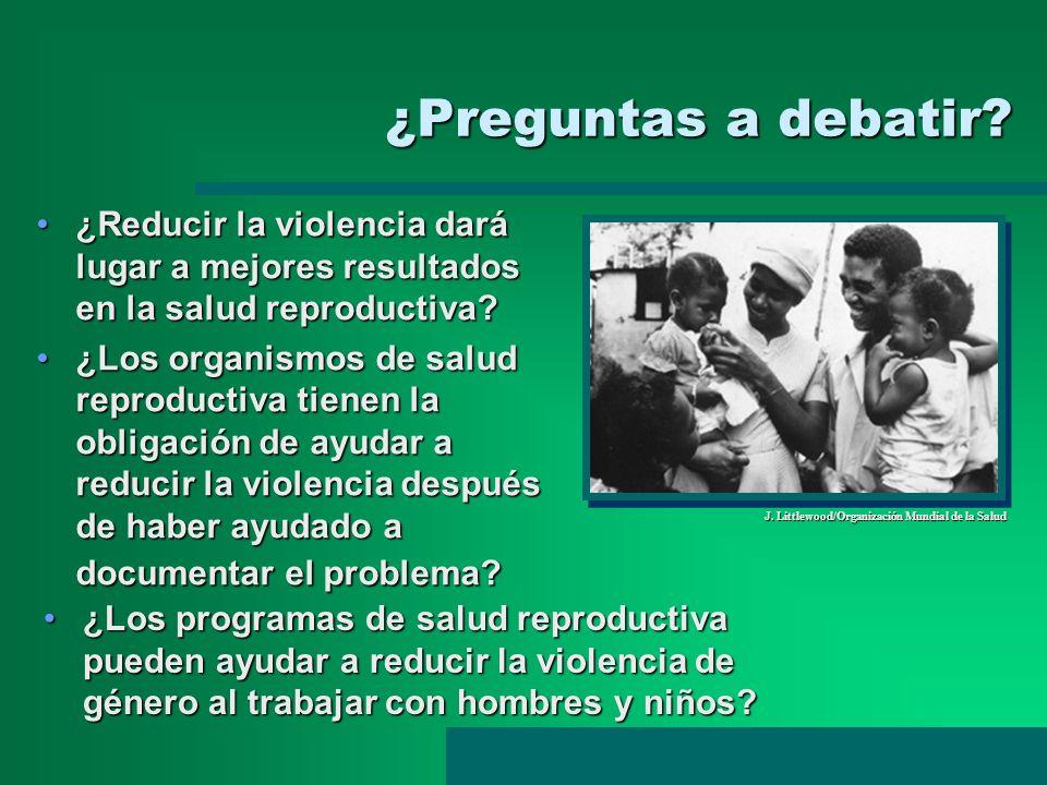 ¿Preguntas a debatir ¿Reducir la violencia dará lugar a mejores resultados en la salud reproductiva