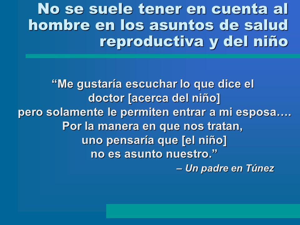 No se suele tener en cuenta al hombre en los asuntos de salud reproductiva y del niño