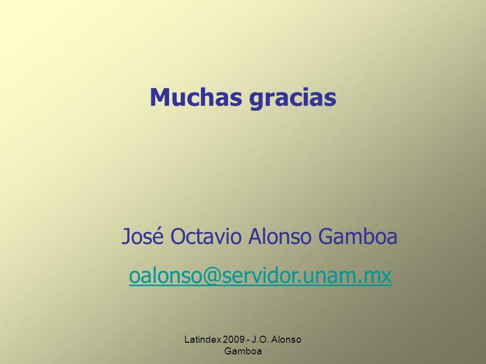 Muchas gracias José Octavio Alonso Gamboa oalonso@servidor.unam.mx