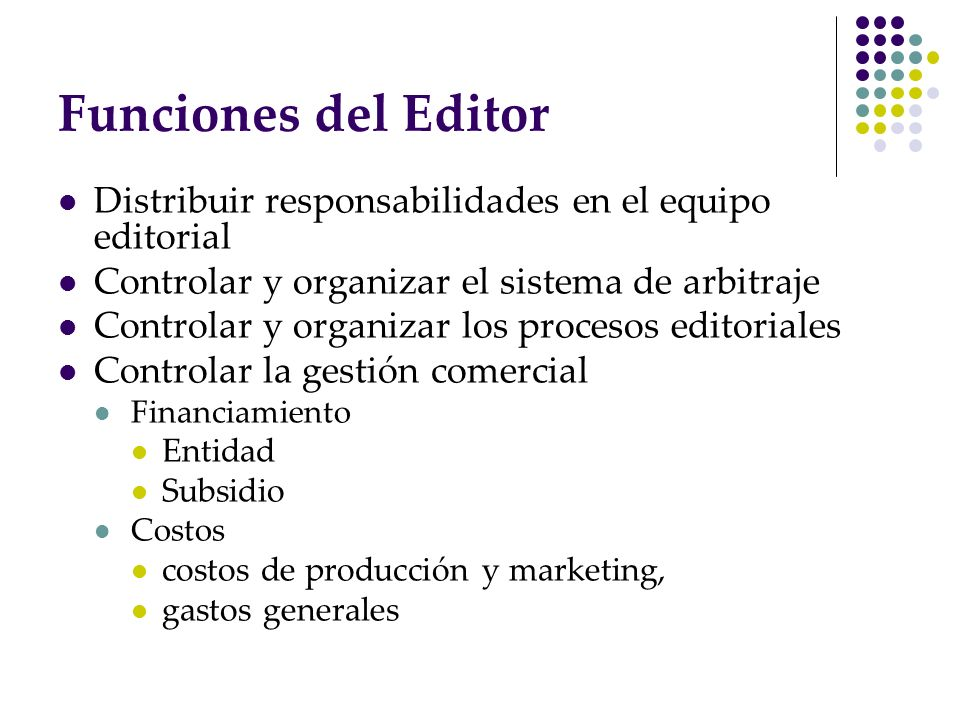 Funciones del Editor Distribuir responsabilidades en el equipo editorial. Controlar y organizar el sistema de arbitraje.