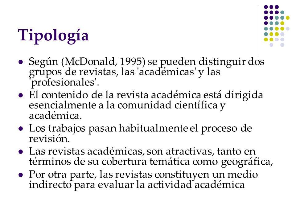 Tipología Según (McDonald, 1995) se pueden distinguir dos grupos de revistas, las académicas y las profesionales .