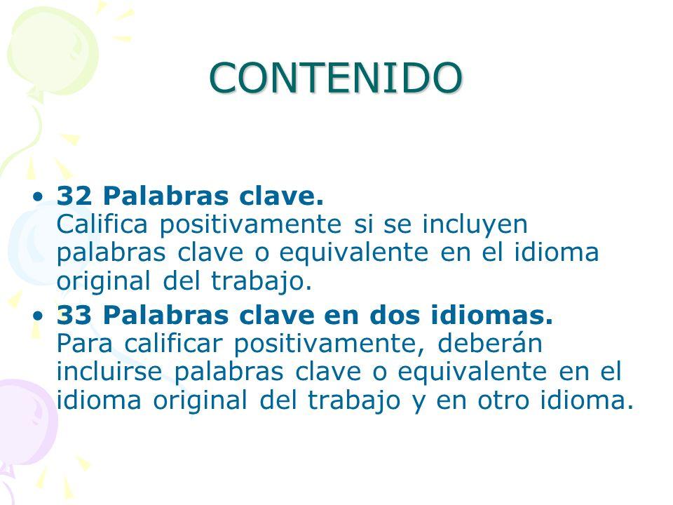 CONTENIDO 32 Palabras clave. Califica positivamente si se incluyen palabras clave o equivalente en el idioma original del trabajo.