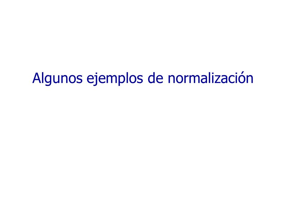 Algunos ejemplos de normalización