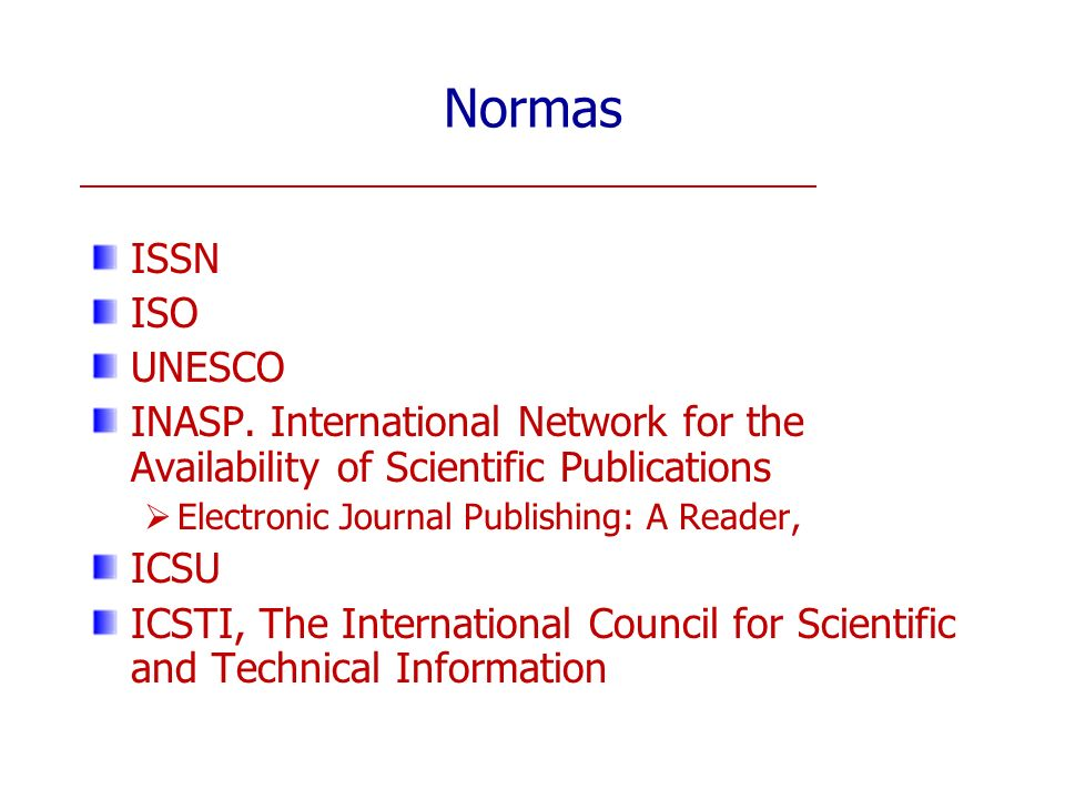 Normas ISSN. ISO. UNESCO. INASP. International Network for the Availability of Scientific Publications.