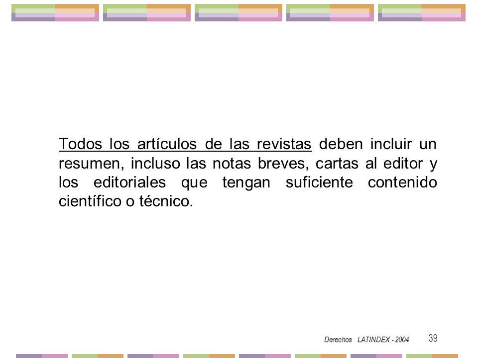 Todos los artículos de las revistas deben incluir un resumen, incluso las notas breves, cartas al editor y los editoriales que tengan suficiente contenido científico o técnico.