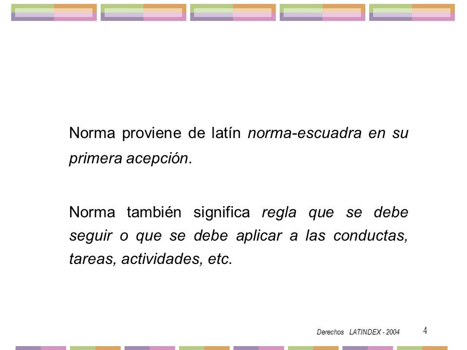 Norma proviene de latín norma-escuadra en su primera acepción.