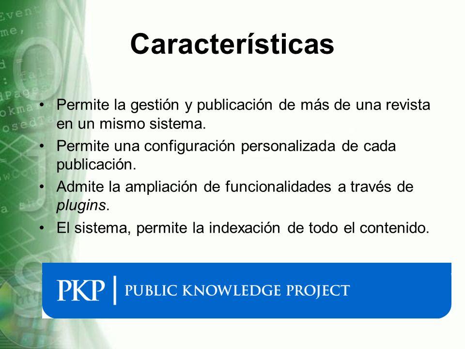 Características Permite la gestión y publicación de más de una revista en un mismo sistema.