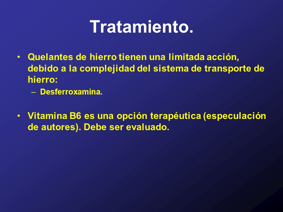 Tratamiento. Quelantes de hierro tienen una limitada acción, debido a la complejidad del sistema de transporte de hierro: