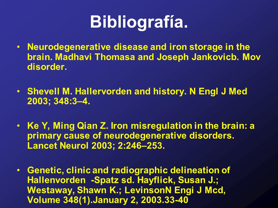 Bibliografía. Neurodegenerative disease and iron storage in the brain. Madhavi Thomasa and Joseph Jankovicb. Mov disorder.