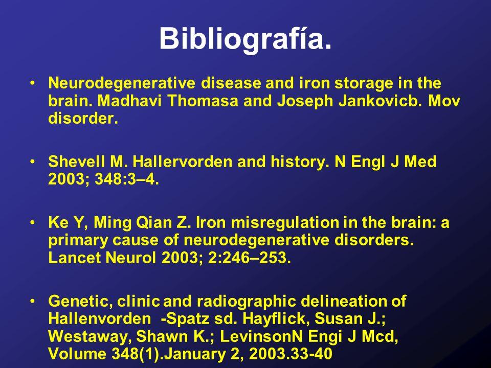 Bibliografía.Neurodegenerative disease and iron storage in the brain. Madhavi Thomasa and Joseph Jankovicb. Mov disorder.