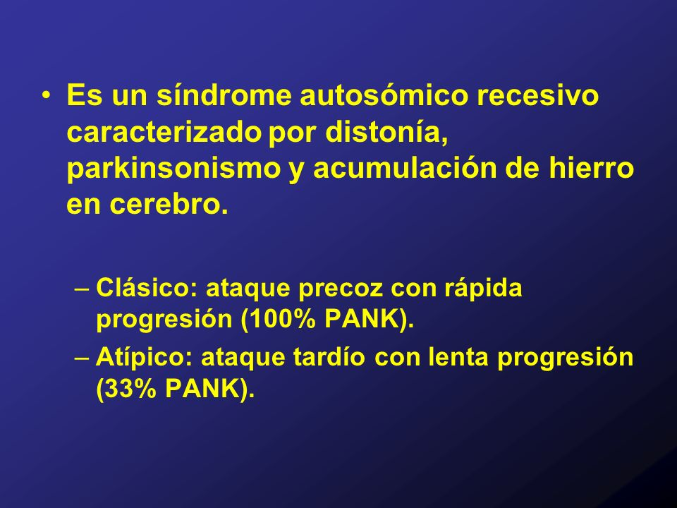 Es un síndrome autosómico recesivo caracterizado por distonía, parkinsonismo y acumulación de hierro en cerebro.
