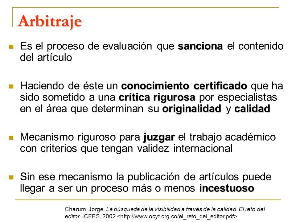 Arbitraje Es el proceso de evaluación que sanciona el contenido del artículo.