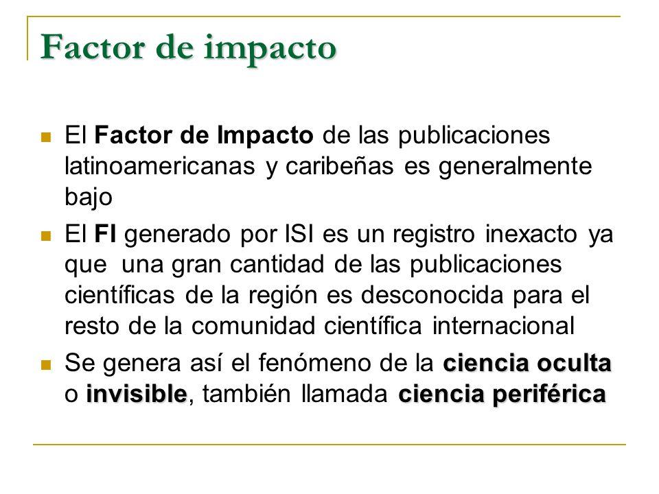 Factor de impacto El Factor de Impacto de las publicaciones latinoamericanas y caribeñas es generalmente bajo.