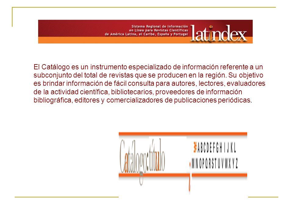 El Catálogo es un instrumento especializado de información referente a un subconjunto del total de revistas que se producen en la región.