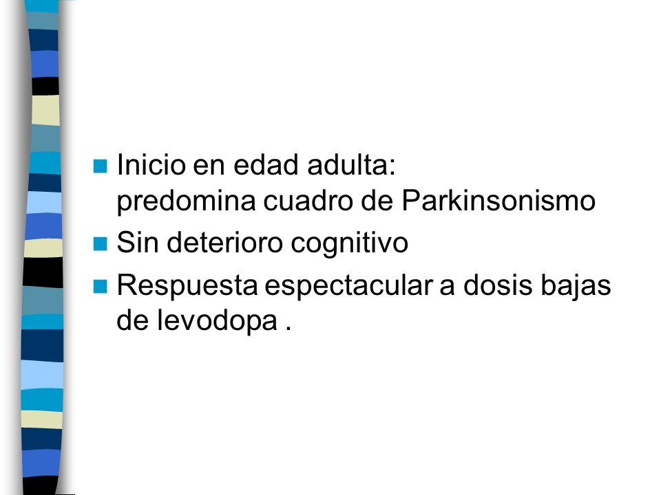 Inicio en edad adulta: predomina cuadro de Parkinsonismo