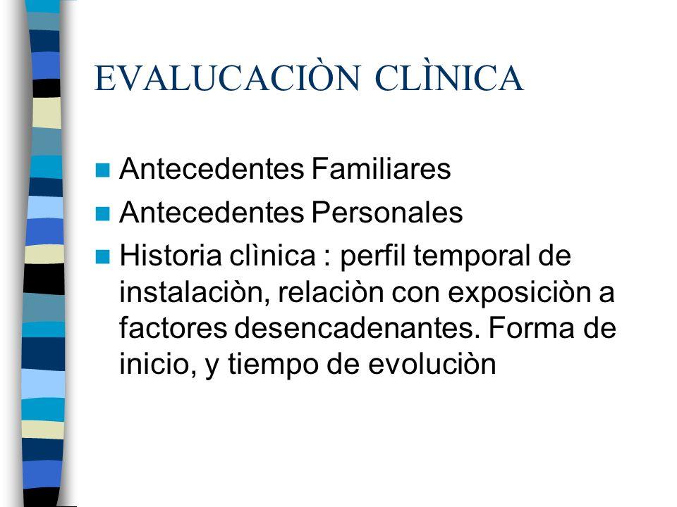 EVALUCACIÒN CLÌNICA Antecedentes Familiares Antecedentes Personales
