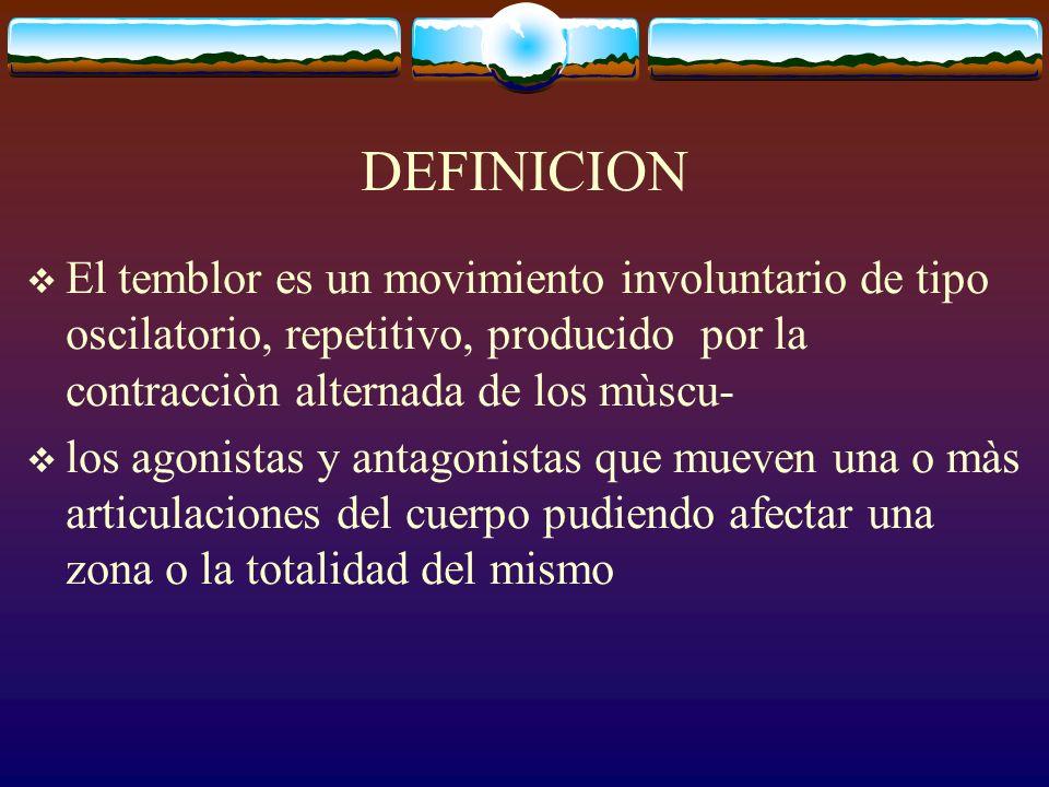DEFINICION El temblor es un movimiento involuntario de tipo oscilatorio, repetitivo, producido por la contracciòn alternada de los mùscu-