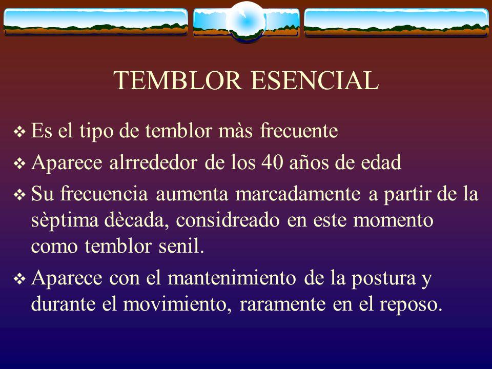 TEMBLOR ESENCIAL Es el tipo de temblor màs frecuente