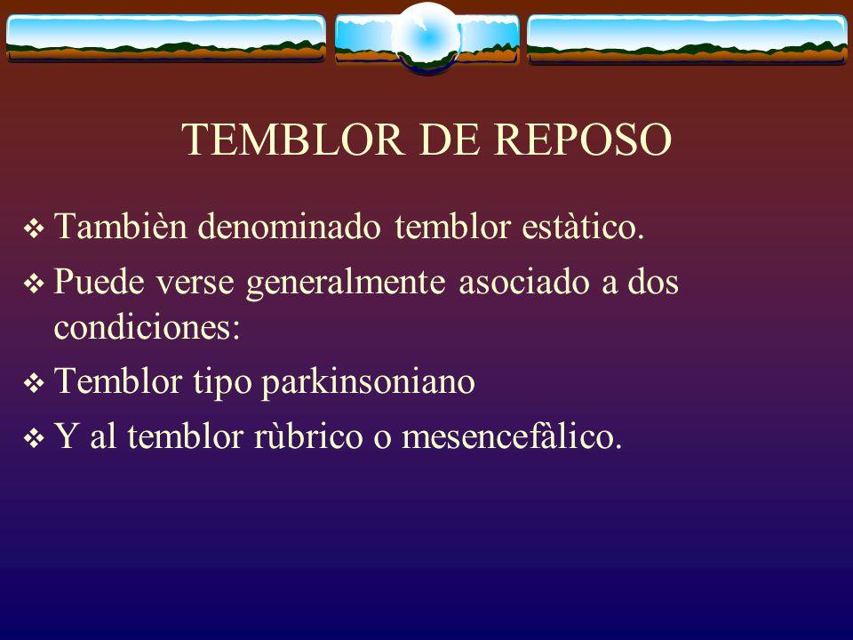 TEMBLOR DE REPOSO Tambièn denominado temblor estàtico.