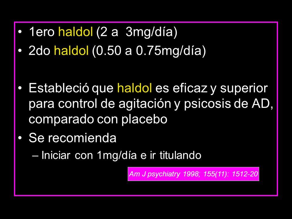 1ero haldol (2 a 3mg/día) 2do haldol (0.50 a 0.75mg/día)
