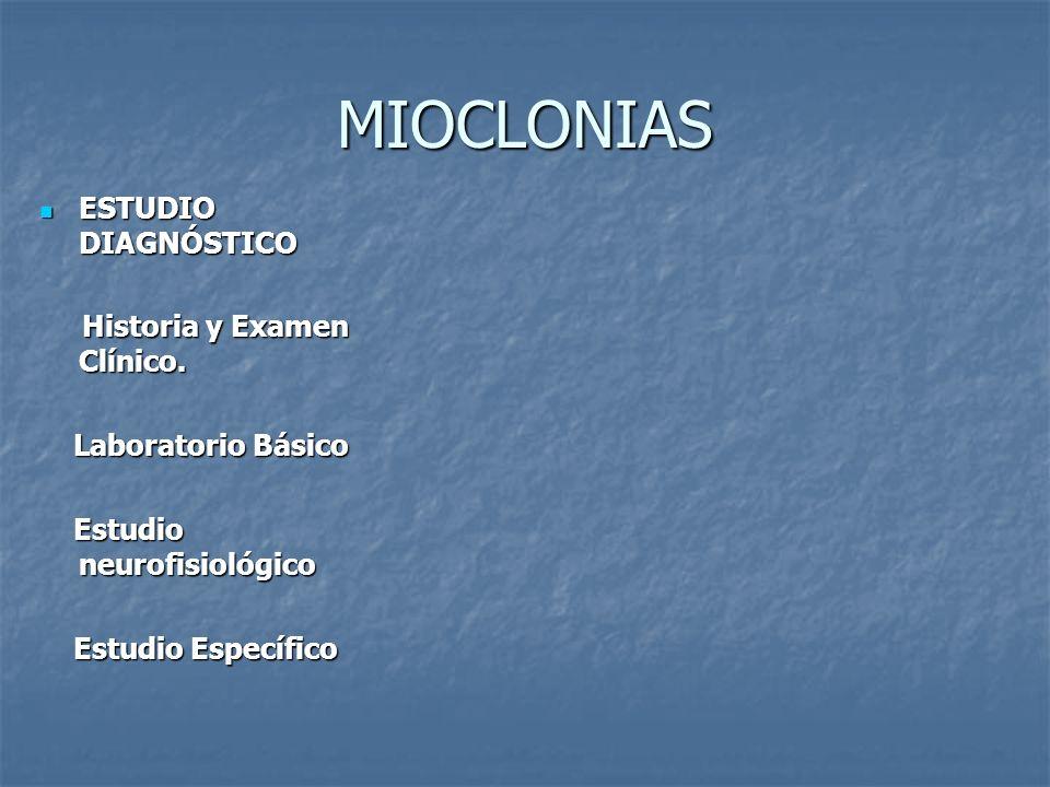 MIOCLONIAS ESTUDIO DIAGNÓSTICO Historia y Examen Clínico.