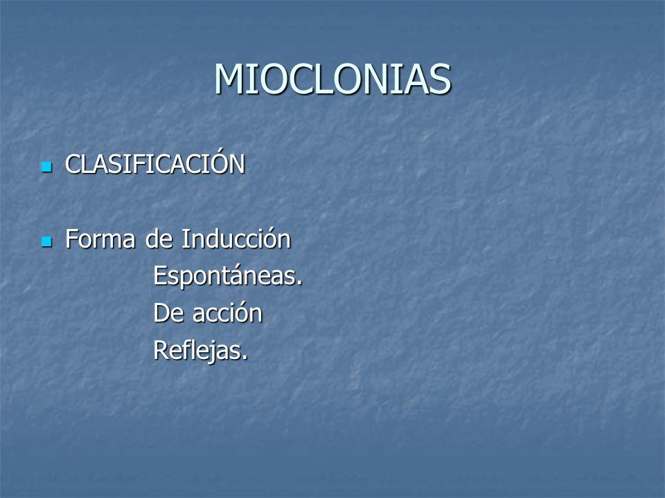 MIOCLONIAS CLASIFICACIÓN Forma de Inducción Espontáneas. De acción