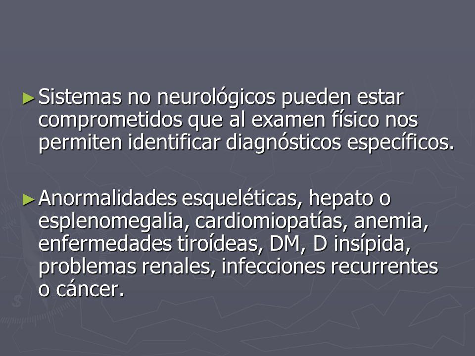 Sistemas no neurológicos pueden estar comprometidos que al examen físico nos permiten identificar diagnósticos específicos.