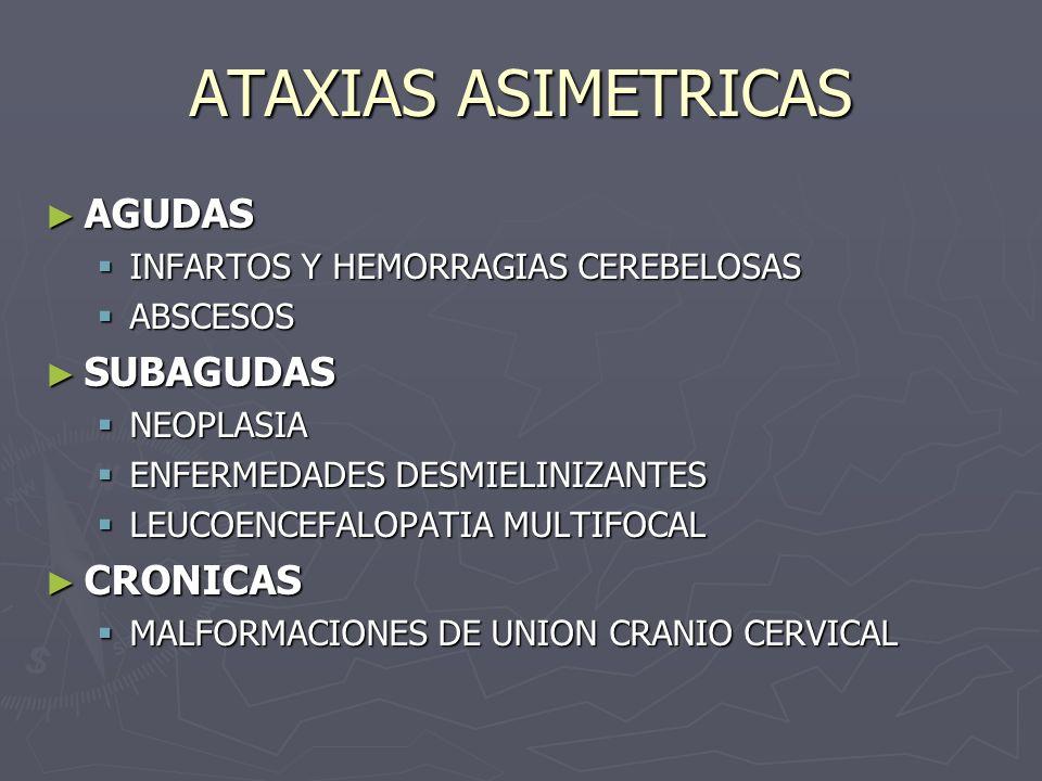 ATAXIAS ASIMETRICAS AGUDAS SUBAGUDAS CRONICAS