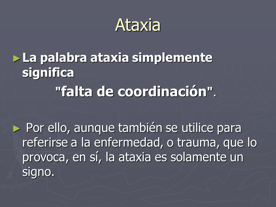 Ataxia La palabra ataxia simplemente significa