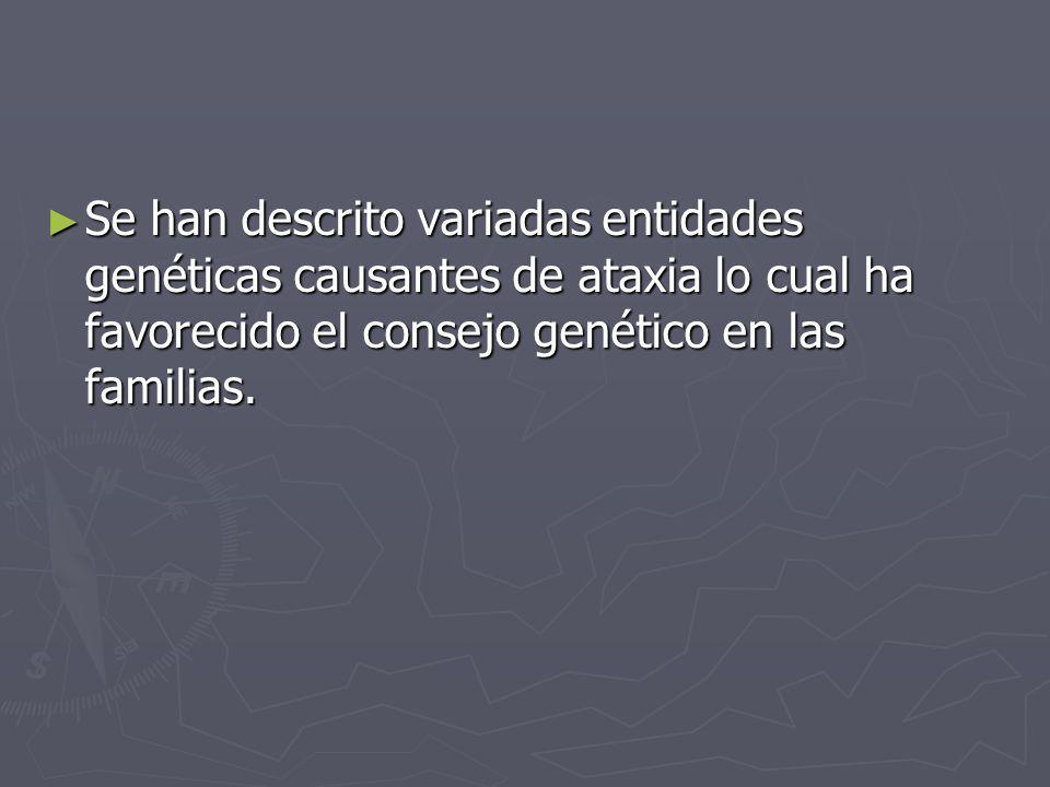 Se han descrito variadas entidades genéticas causantes de ataxia lo cual ha favorecido el consejo genético en las familias.