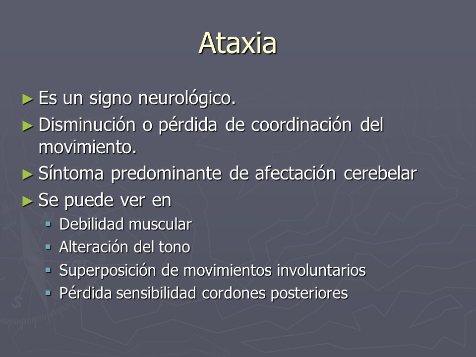 Ataxia Es un signo neurológico.