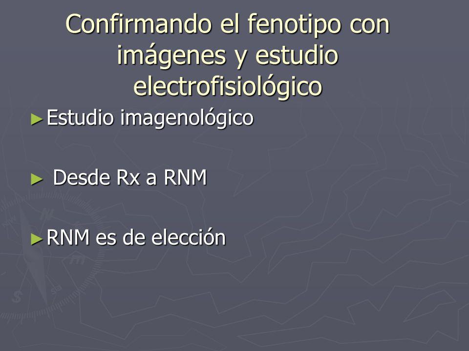 Confirmando el fenotipo con imágenes y estudio electrofisiológico