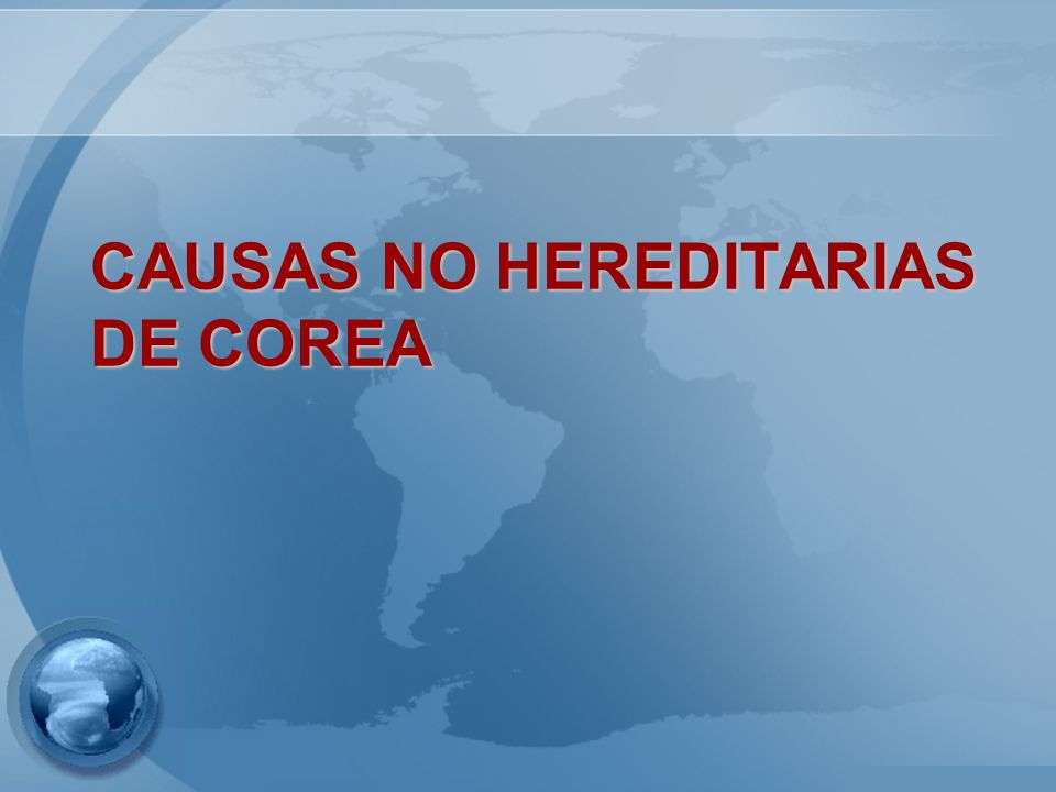 CAUSAS NO HEREDITARIAS DE COREA